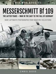 MESSERSCHMITT Bf 109. The latter years - war in the east to the fall of germany