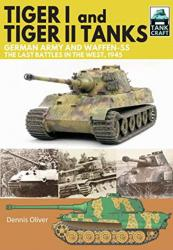 Tiger I and Tiger II Tanks: German Army and Waffen-SS, The Last Battles in the W