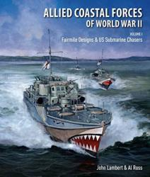 Allied coastal forces of world war II. Volume I: fairmile designs & us submarine