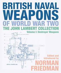 British Naval Weapons of World War Two: The John Lambert Collection Volume 1: De