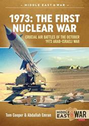 1973: The First Nuclear War: Crucial Air Battles of the October 1973 Arab-Israel