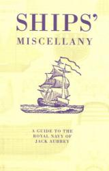Ships Miscellany : A Guide to the Royal Navy of Jack Aubrey